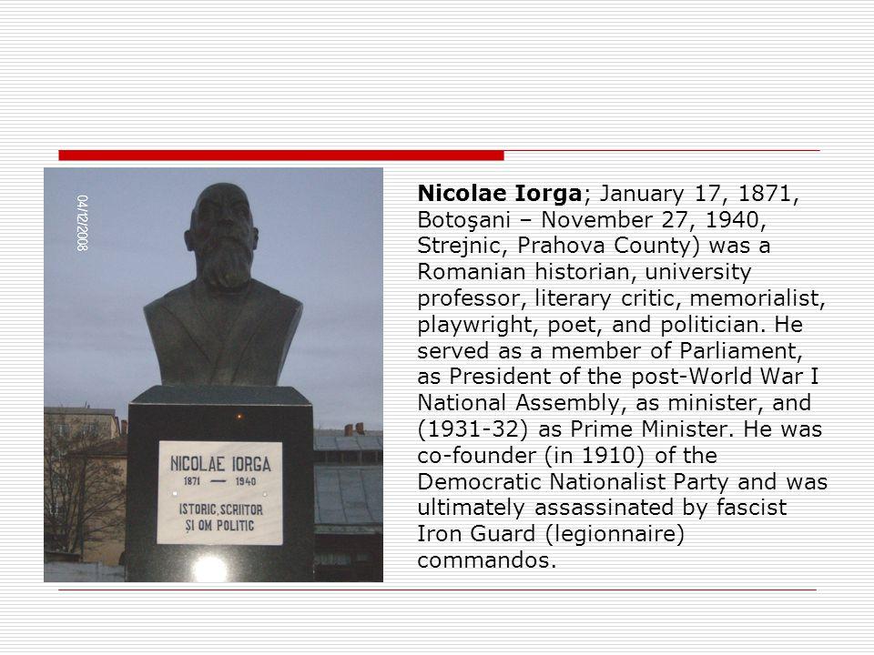 Nicolae Iorga; January 17, 1871, Botoşani – November 27, 1940, Strejnic, Prahova County) was a Romanian historian, university professor, literary critic, memorialist, playwright, poet, and politician.