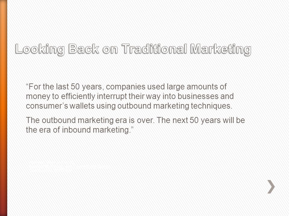 For the last 50 years, companies used large amounts of money to efficiently interrupt their way into businesses and consumers wallets using outbound marketing techniques.