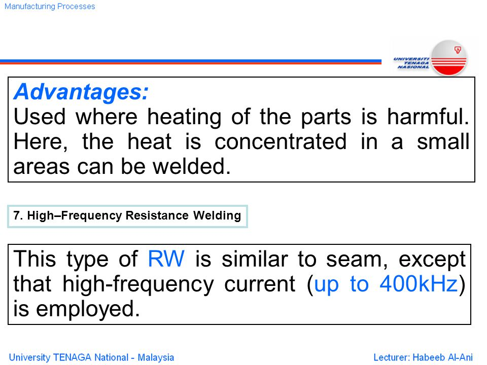 Advantages: Used where heating of the parts is harmful.