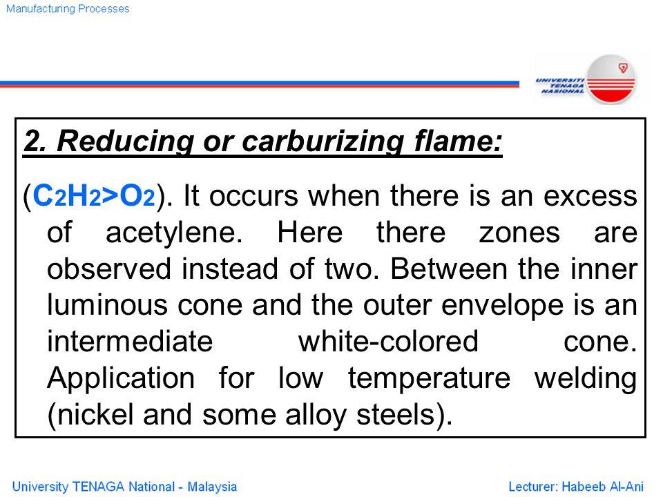 2. Reducing or carburizing flame: (C 2 H 2 >O 2 ).
