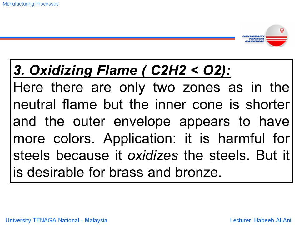 3. Oxidizing Flame ( C2H2 < O2): Here there are only two zones as in the neutral flame but the inner cone is shorter and the outer envelope appears to