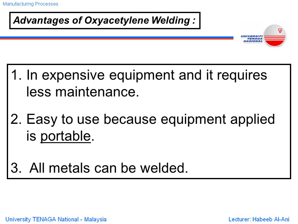 Advantages of Oxyacetylene Welding : 1. In expensive equipment and it requires less maintenance.