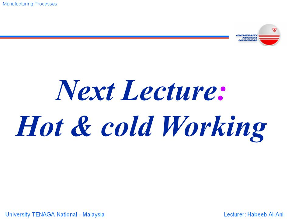Next Lecture: Hot & cold Working