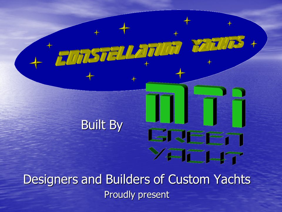 Built By Built By Designers and Builders of Custom Yachts Proudly present