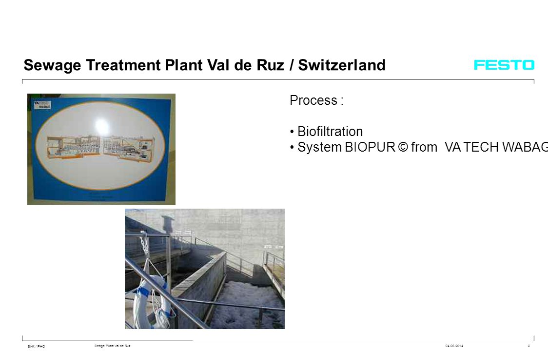 SI-K / PHO Seage Plant Val de Ruz04.06.20142 Sewage Treatment Plant Val de Ruz / Switzerland Process : Biofiltration System BIOPUR © from VA TECH WABAG