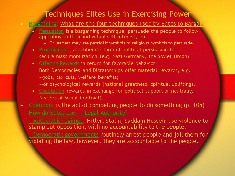 Techniques Elites Use in Exercising Power Bargaining: What are the four techniques used by Elites to Bargain? Persuasion is a bargaining technique: pe