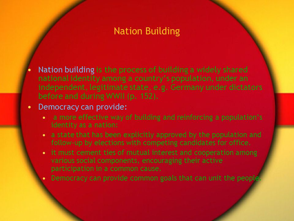 Nation Building Nation building is the process of building a widely shared national identity among a countrys population, under an independent, legiti