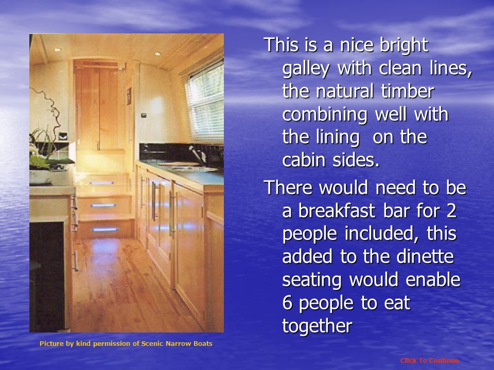 This is a nice bright galley with clean lines, the natural timber combining well with the lining on the cabin sides.