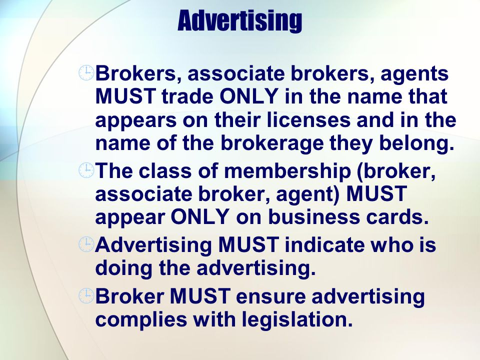Advertising Brokers, associate brokers, agents MUST trade ONLY in the name that appears on their licenses and in the name of the brokerage they belong