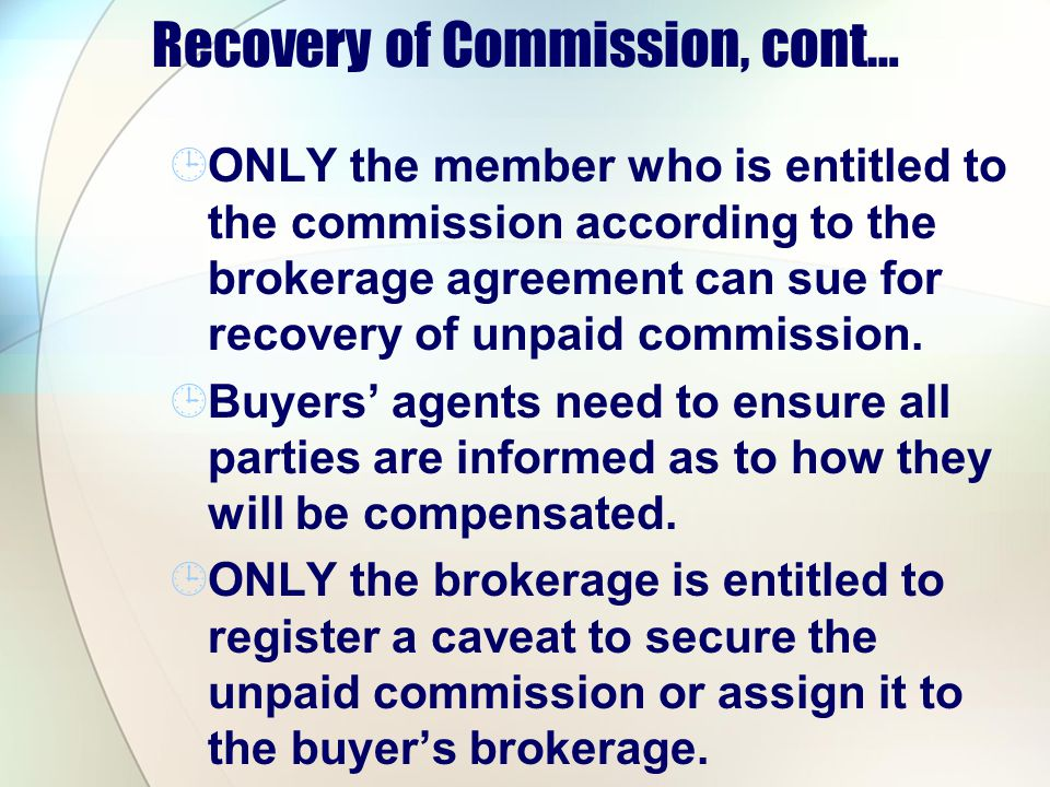 Recovery of Commission, cont… ONLY the member who is entitled to the commission according to the brokerage agreement can sue for recovery of unpaid commission.
