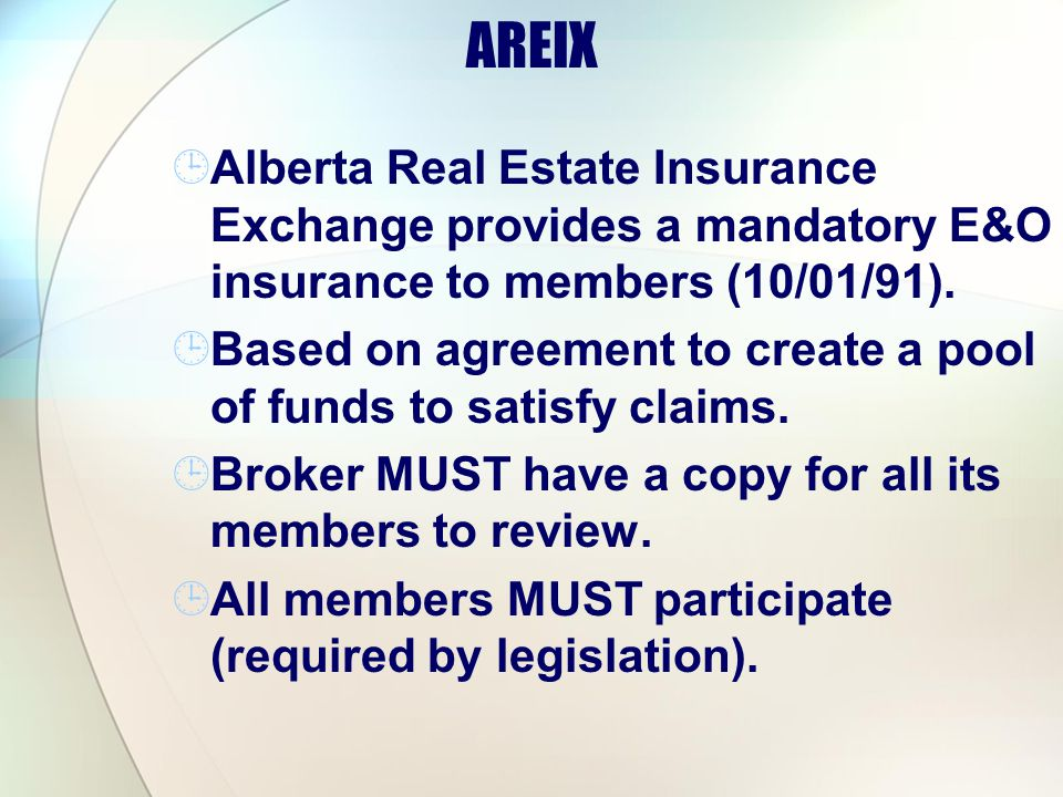 AREIX Alberta Real Estate Insurance Exchange provides a mandatory E&O insurance to members (10/01/91). Based on agreement to create a pool of funds to