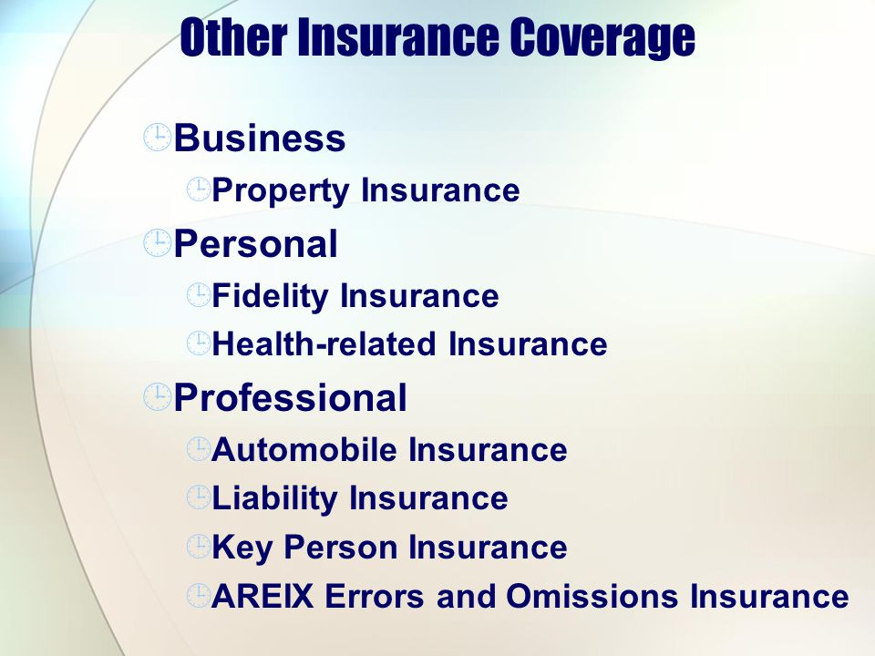 Other Insurance Coverage Business Property Insurance Personal Fidelity Insurance Health-related Insurance Professional Automobile Insurance Liability Insurance Key Person Insurance AREIX Errors and Omissions Insurance