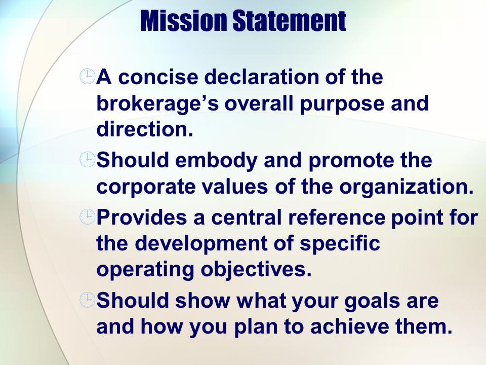 Mission Statement A concise declaration of the brokerages overall purpose and direction.