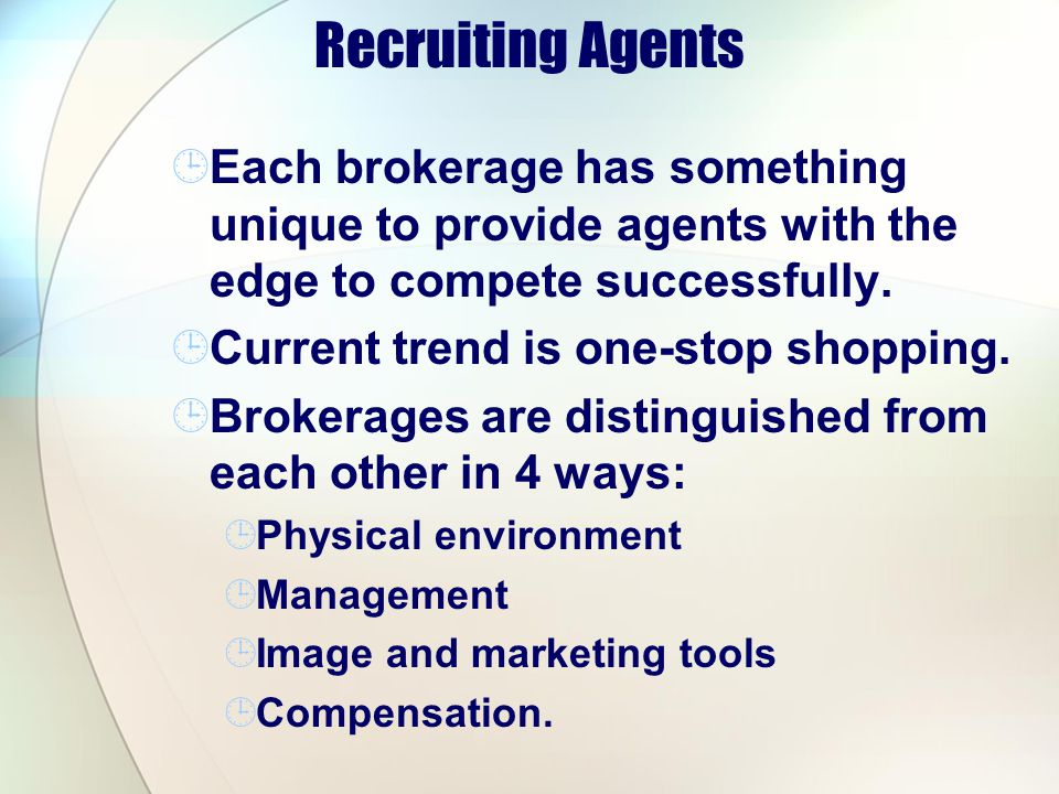 Recruiting Agents Each brokerage has something unique to provide agents with the edge to compete successfully. Current trend is one-stop shopping. Bro