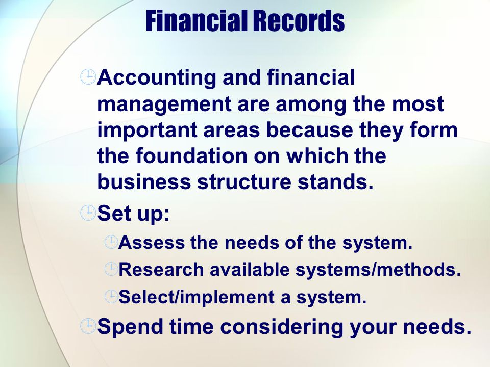 Financial Records Accounting and financial management are among the most important areas because they form the foundation on which the business struct