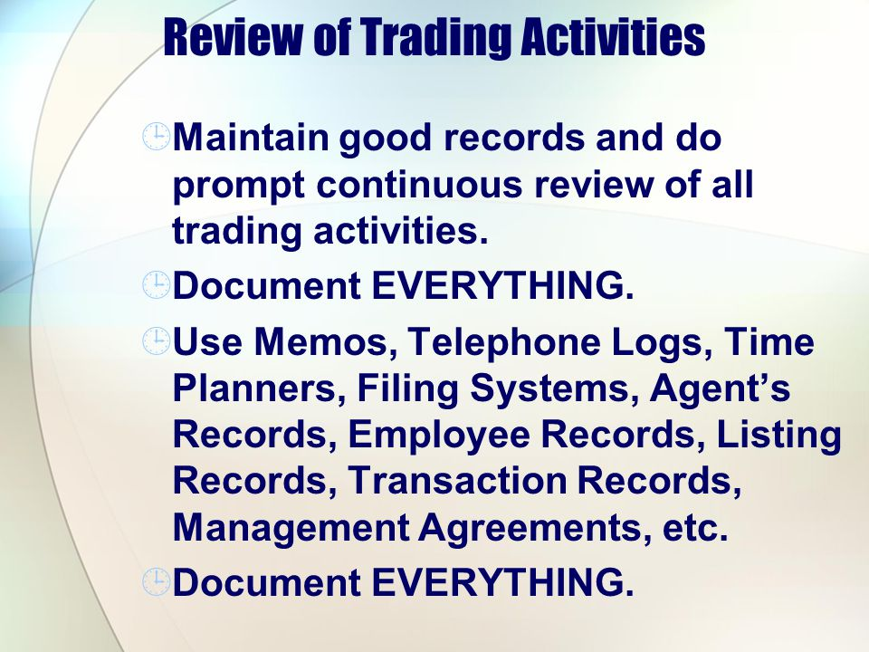 Review of Trading Activities Maintain good records and do prompt continuous review of all trading activities.