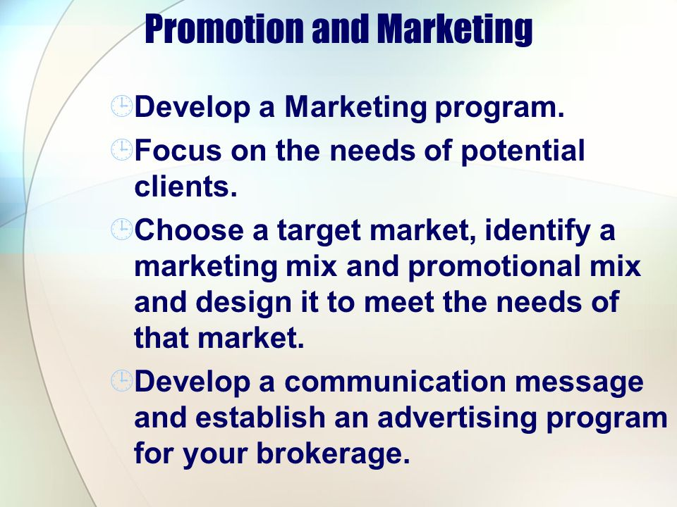 Promotion and Marketing Develop a Marketing program. Focus on the needs of potential clients. Choose a target market, identify a marketing mix and pro