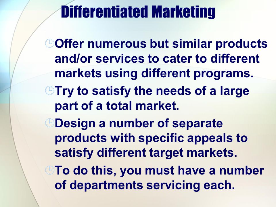 Differentiated Marketing Offer numerous but similar products and/or services to cater to different markets using different programs.