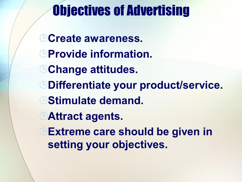 Objectives of Advertising Create awareness.Provide information.