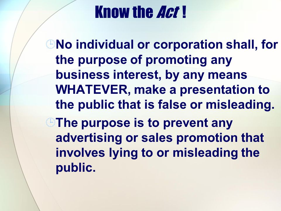 Know the Act ! No individual or corporation shall, for the purpose of promoting any business interest, by any means WHATEVER, make a presentation to t