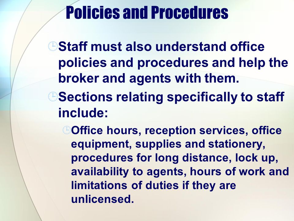 Policies and Procedures Staff must also understand office policies and procedures and help the broker and agents with them.