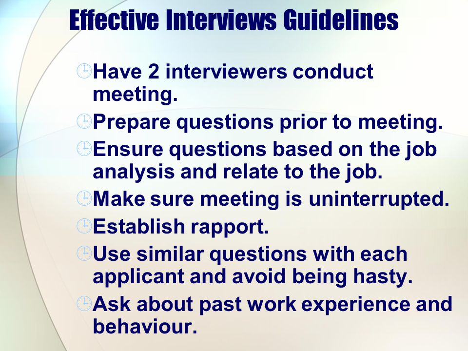 Effective Interviews Guidelines Have 2 interviewers conduct meeting.