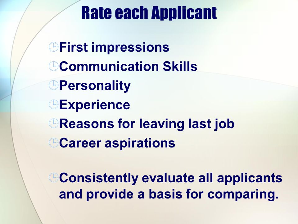 Rate each Applicant First impressions Communication Skills Personality Experience Reasons for leaving last job Career aspirations Consistently evaluat