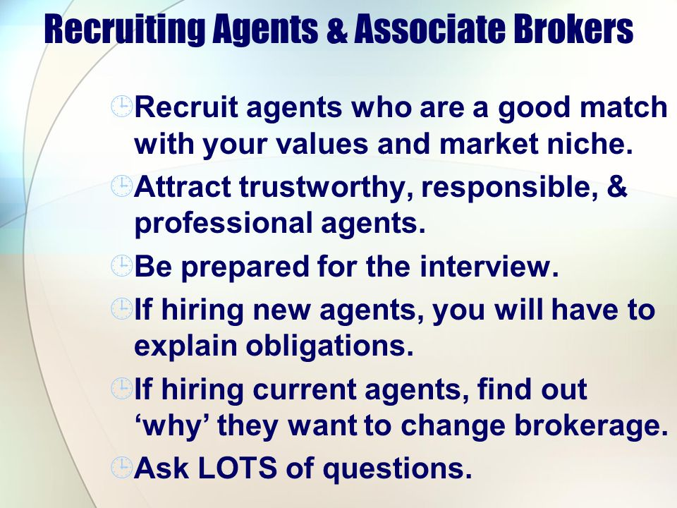 Recruiting Agents & Associate Brokers Recruit agents who are a good match with your values and market niche.