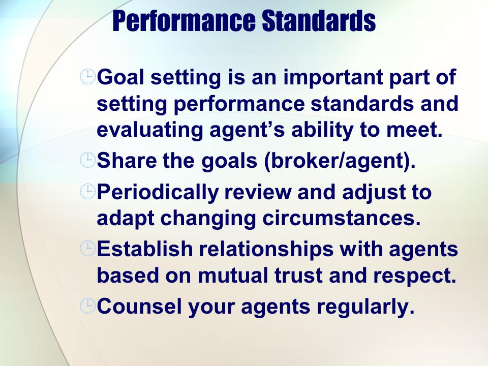 Performance Standards Goal setting is an important part of setting performance standards and evaluating agents ability to meet. Share the goals (broke