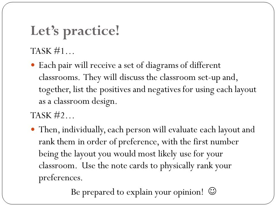 Lets practice. TASK #1… Each pair will receive a set of diagrams of different classrooms.