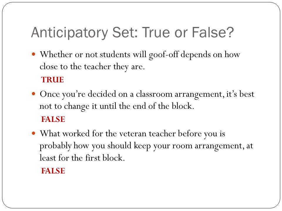Anticipatory Set: True or False.