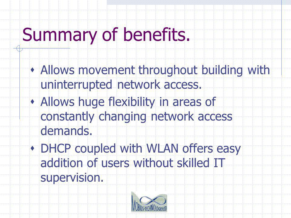 Summary of benefits.Allows movement throughout building with uninterrupted network access.