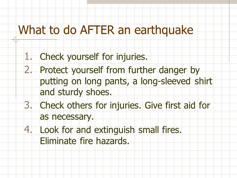 What to do AFTER an earthquake 1. Check yourself for injuries.