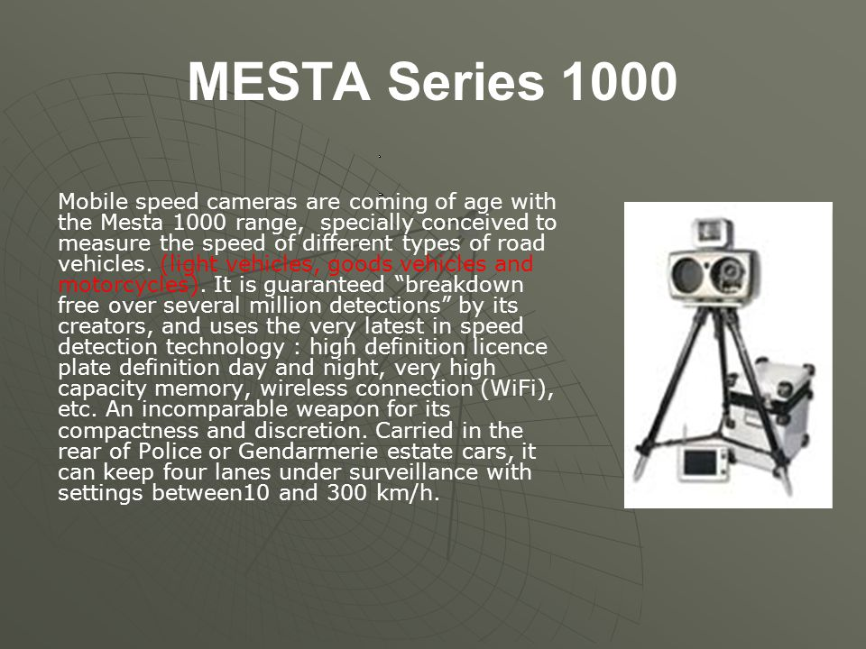 MESTA Series 3000 The biggest innovation is the installation of 50 specialised radar devices for the detection of traffic violations such as failure to keep at a safe distance, failing to stop at a red traffic light or ignoring a Stop sign.