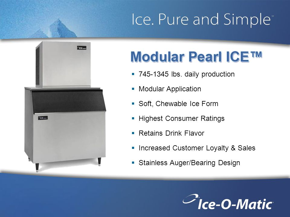 745-1345 lbs. daily production Modular Application Soft, Chewable Ice Form Highest Consumer Ratings Retains Drink Flavor Increased Customer Loyalty &