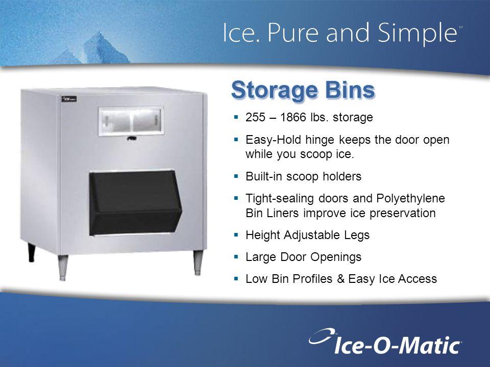 255 – 1866 lbs. storage Easy-Hold hinge keeps the door open while you scoop ice. Built-in scoop holders Tight-sealing doors and Polyethylene Bin Liner