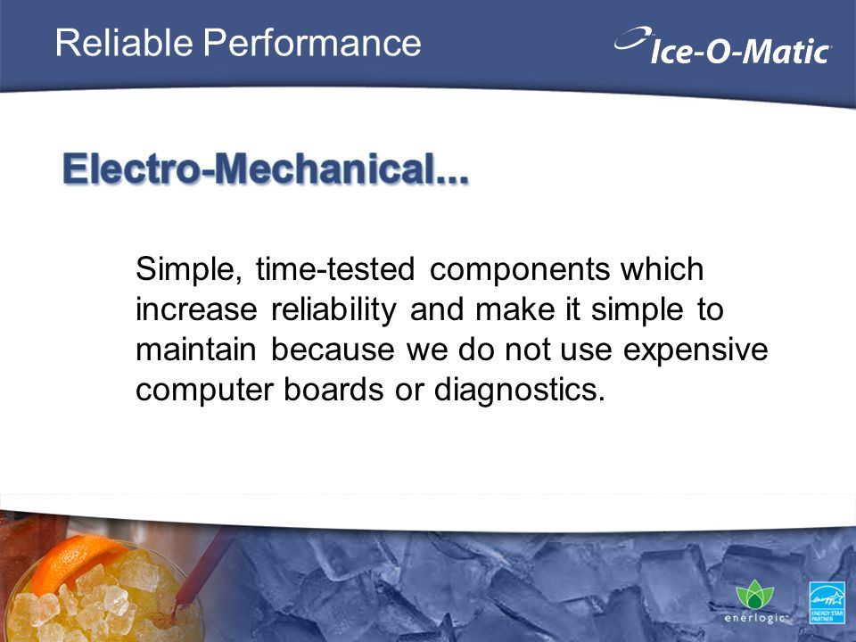 Reliable Performance Simple, time-tested components which increase reliability and make it simple to maintain because we do not use expensive computer