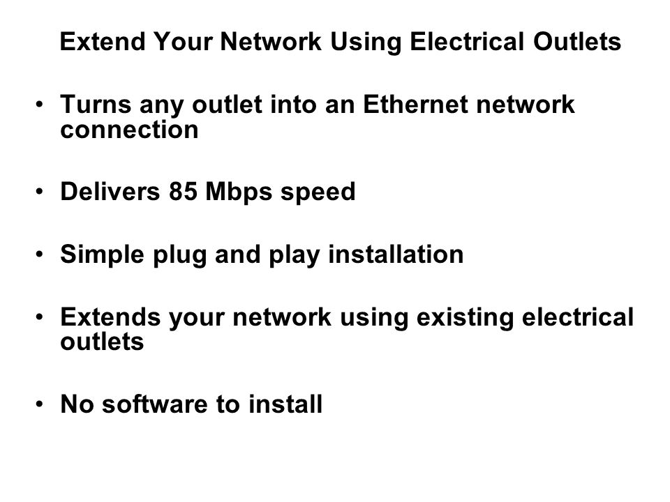 Extend Your Network Using Electrical Outlets Turns any outlet into an Ethernet network connection Delivers 85 Mbps speed Simple plug and play installa