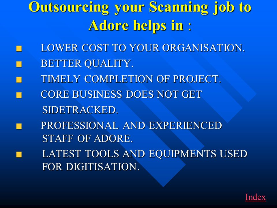 Outsourcing your Scanning job to Adore helps in : LOWER COST TO YOUR ORGANISATION.