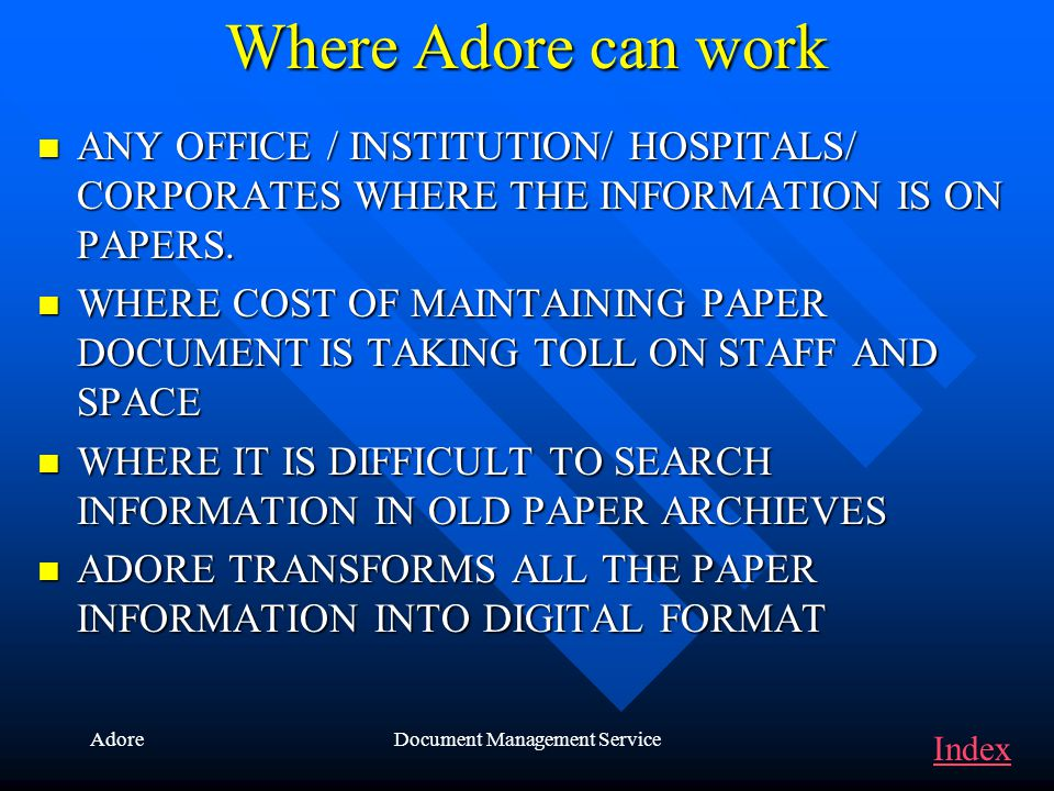 AdoreDocument Management Service Where Adore can work ANY ANY OFFICE / INSTITUTION/ HOSPITALS/ CORPORATES WHERE THE INFORMATION IS ON PAPERS. WHERE WH