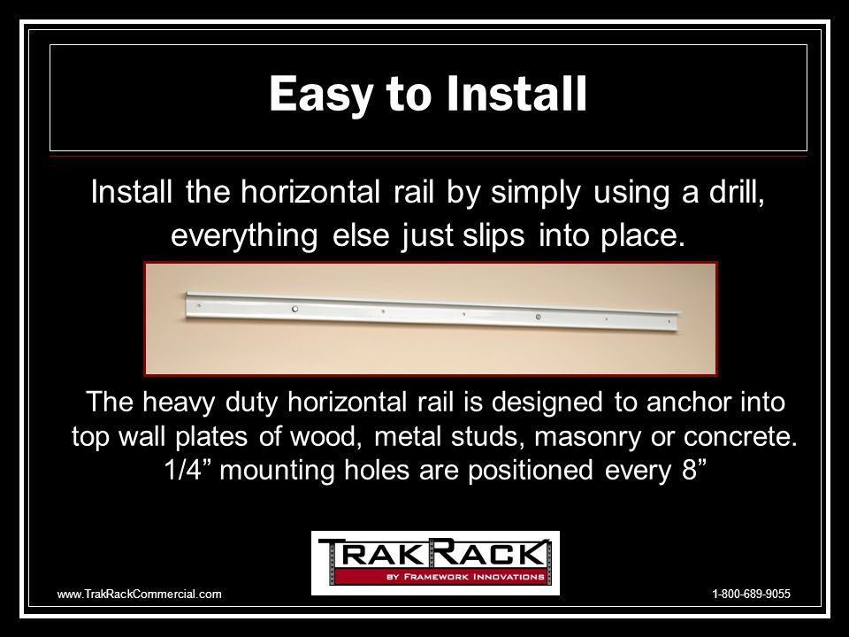 www.TrakRackCommercial.com 1-800-689-9055 The TrakRack Advantage Easy to change configurations Hang clothes rods from all brackets Absolutely stronger than products available in the big box retail stores