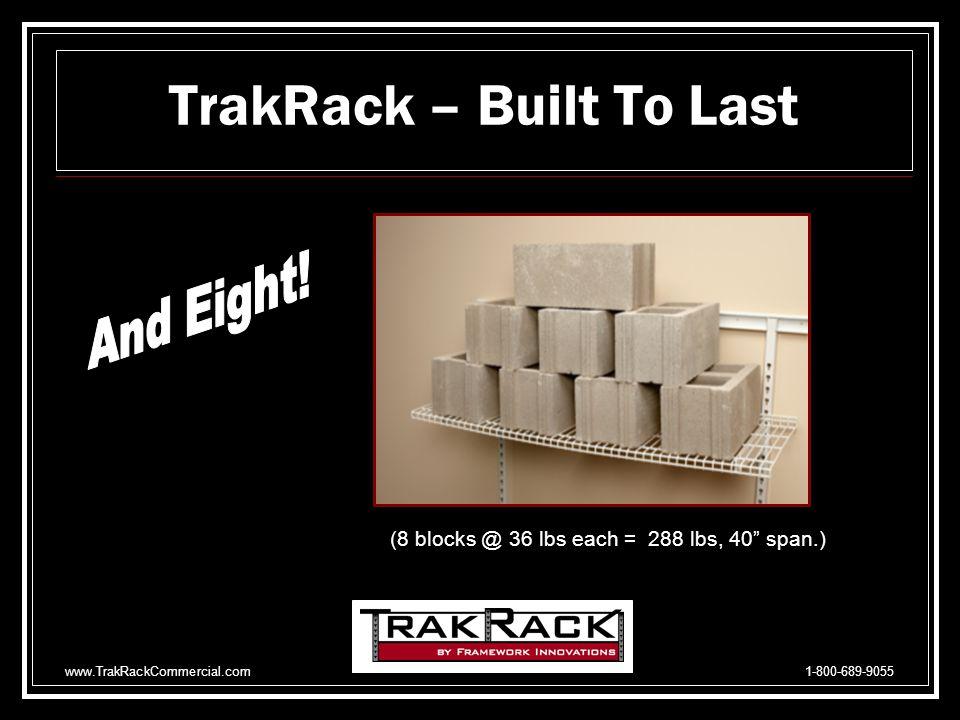 www.TrakRackCommercial.com 1-800-689-9055 TrakRack – Built Strong