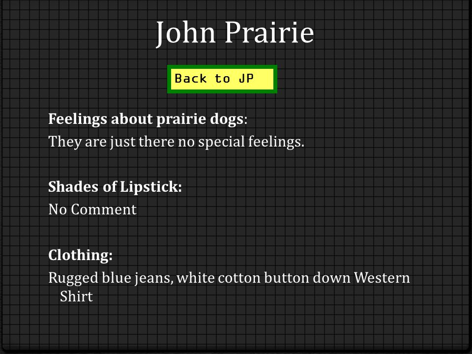 John Prairie Feelings about prairie dogs: They are just there no special feelings. Shades of Lipstick: No Comment Clothing: Rugged blue jeans, white c