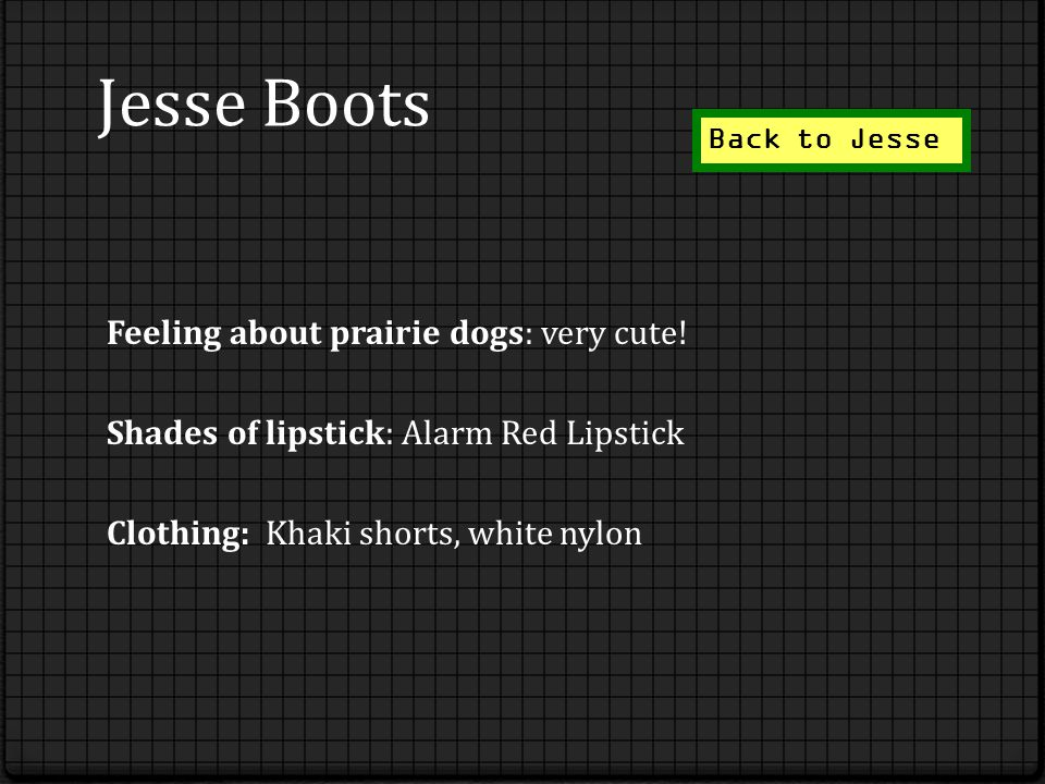 Jesse Boots Feeling about prairie dogs: very cute! Shades of lipstick: Alarm Red Lipstick Clothing: Khaki shorts, white nylon Back to Jesse