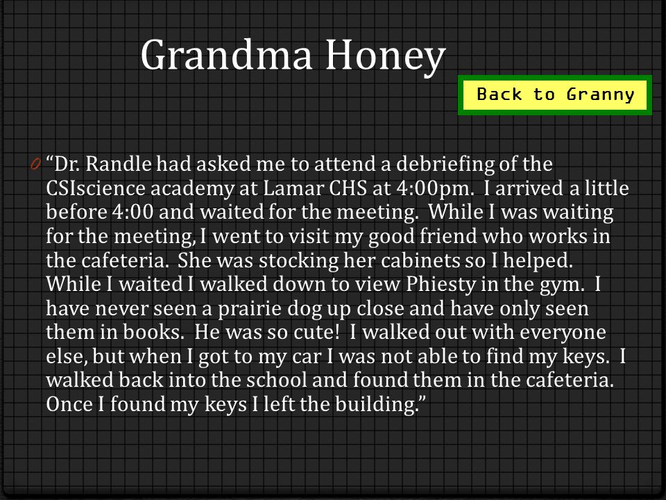 Grandma Honey 0 Dr. Randle had asked me to attend a debriefing of the CSIscience academy at Lamar CHS at 4:00pm. I arrived a little before 4:00 and wa