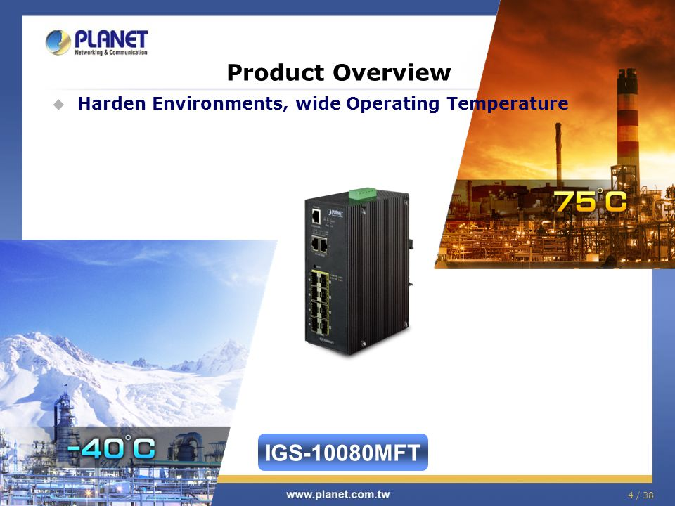 4 / 38 Product Overview Harden Environments, wide Operating Temperature IGS-10080MFT