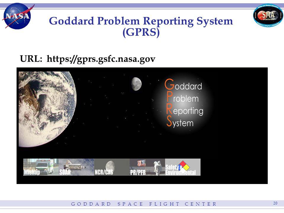 G O D D A R D S P A C E F L I G H T C E N T E R 20 Goddard Problem Reporting System (GPRS) URL: https://gprs.gsfc.nasa.gov