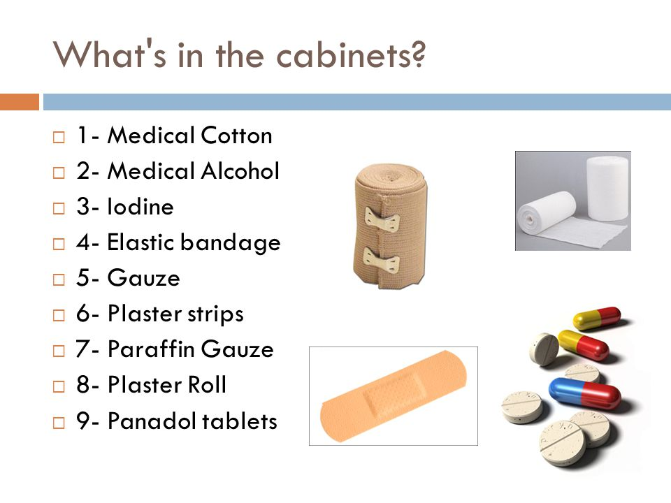 What's in the cabinets? 1- Medical Cotton 2- Medical Alcohol 3- Iodine 4- Elastic bandage 5- Gauze 6- Plaster strips 7- Paraffin Gauze 8- Plaster Roll