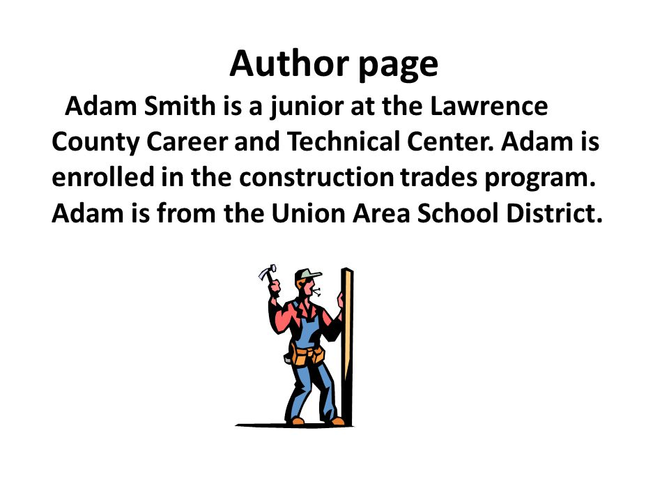 Author page Adam Smith is a junior at the Lawrence County Career and Technical Center.