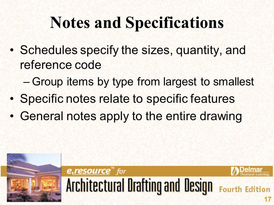 17 Notes and Specifications Schedules specify the sizes, quantity, and reference code –Group items by type from largest to smallest Specific notes rel